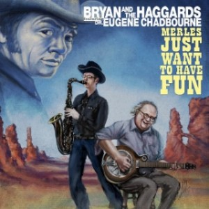 Bryan and the Haggards Featuring Dr. Eugene Chadbourne - Merles Just Want to Have Fun