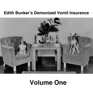 Edith Bunker's Demonized Vomit Insurance - Volume One