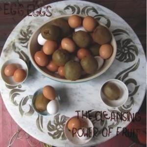 Egg, Eggs - Cleansing Power of Fruit