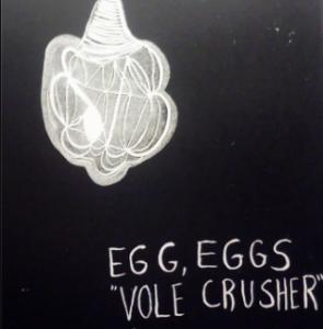 Egg, Eggs - Vole Crusher
