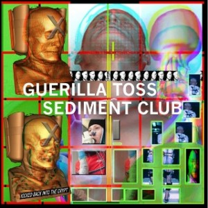 Guerilla Toss / Sediment Club - Kicked Back into the Crypt