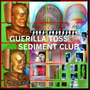 Guerilla Toss / Sediment Club - Kicked Back into the Crypt