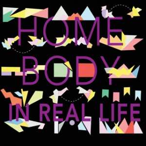 Home Body - In Real Life