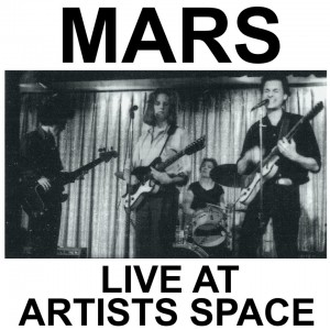 MARS - LIVE AT ARTISTS SPACE - NO WAVE - OUT OF PRINT