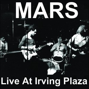 MARS - LIVE AT IRVING PLAZA - NO WAVE - OUT OF PRINT